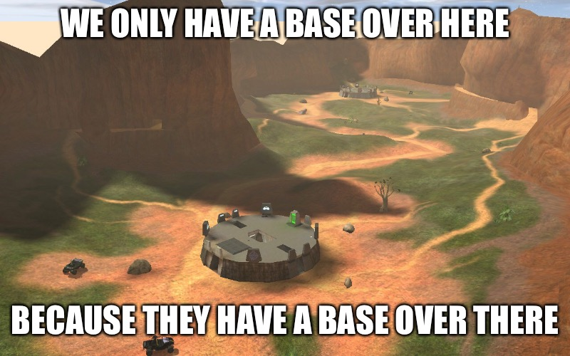 Back in the Day | WE ONLY HAVE A BASE OVER HERE BECAUSE THEY HAVE A BASE OVER THERE | image tagged in halo 2,funny,gaming,halo,animals,funny memes | made w/ Imgflip meme maker