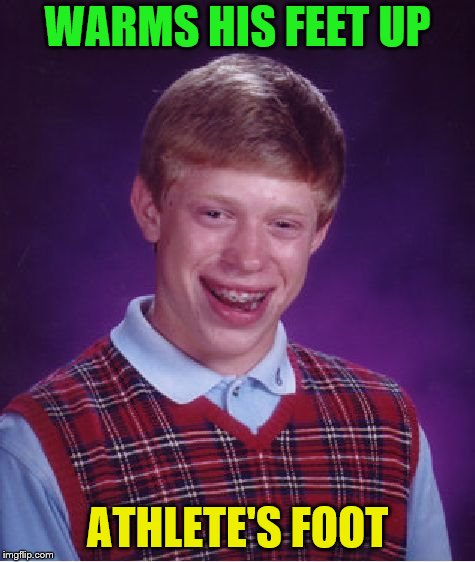 Bad Luck Brian Meme | WARMS HIS FEET UP ATHLETE'S FOOT | image tagged in memes,bad luck brian | made w/ Imgflip meme maker