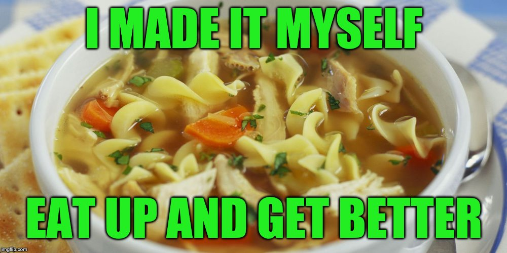 I MADE IT MYSELF EAT UP AND GET BETTER | made w/ Imgflip meme maker