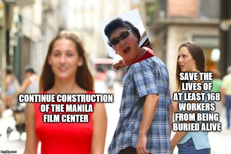 Distracted Boyfriend Meme | CONTINUE CONSTRUCTION OF THE MANILA FILM CENTER SAVE THE LIVES OF AT LEAST 168 WORKERS FROM BEING BURIED ALIVE | image tagged in memes,distracted boyfriend | made w/ Imgflip meme maker