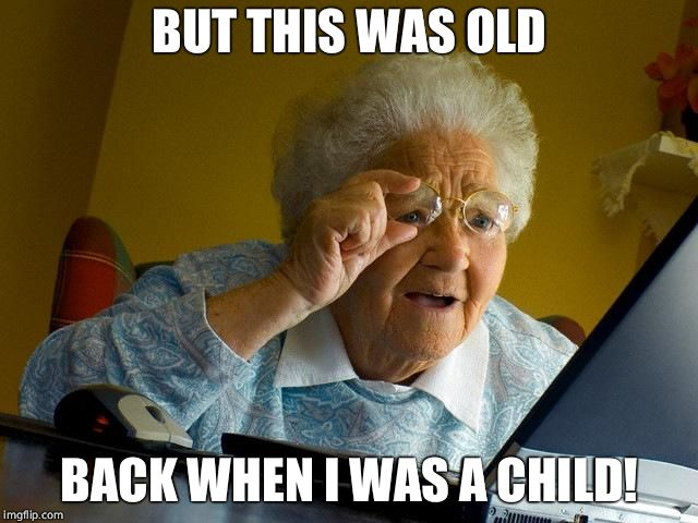 Grandma Finds The Internet Meme | BUT THIS WAS OLD BACK WHEN I WAS A CHILD! | image tagged in memes,grandma finds the internet | made w/ Imgflip meme maker