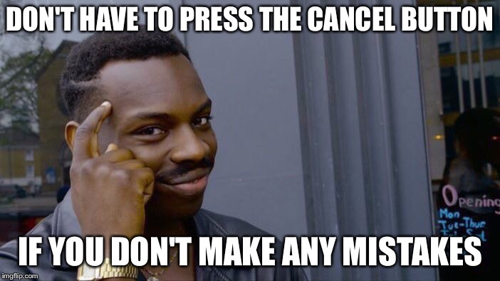 Roll Safe Think About It Meme | DON'T HAVE TO PRESS THE CANCEL BUTTON IF YOU DON'T MAKE ANY MISTAKES | image tagged in memes,roll safe think about it | made w/ Imgflip meme maker