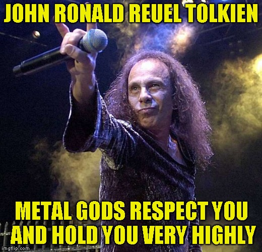 JOHN RONALD REUEL TOLKIEN METAL GODS RESPECT YOU AND HOLD YOU VERY HIGHLY | made w/ Imgflip meme maker