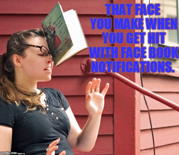 Face book | THAT FACE YOU MAKE WHEN YOU GET HIT WITH FACE BOOK NOTIFICATIONS. | image tagged in face book | made w/ Imgflip meme maker