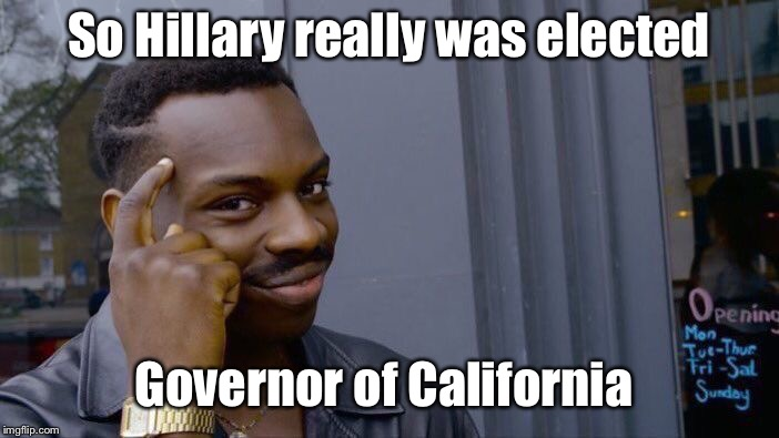 Roll Safe Think About It Meme | So Hillary really was elected Governor of California | image tagged in memes,roll safe think about it | made w/ Imgflip meme maker