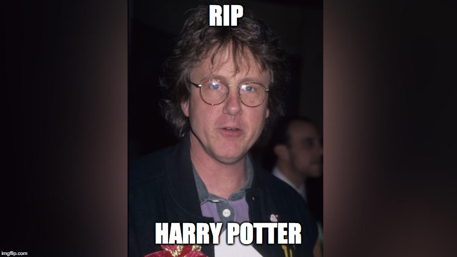 rip Harry Potter | RIP HARRY POTTER | image tagged in funny,funny memes,harry potter | made w/ Imgflip meme maker