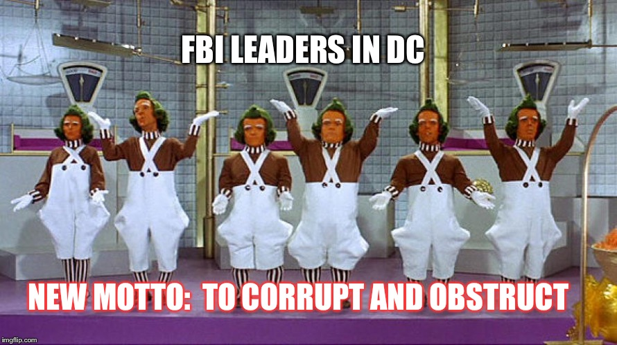 Oompa Loompas | FBI LEADERS IN DC NEW MOTTO:  TO CORRUPT AND OBSTRUCT | image tagged in oompa loompas | made w/ Imgflip meme maker