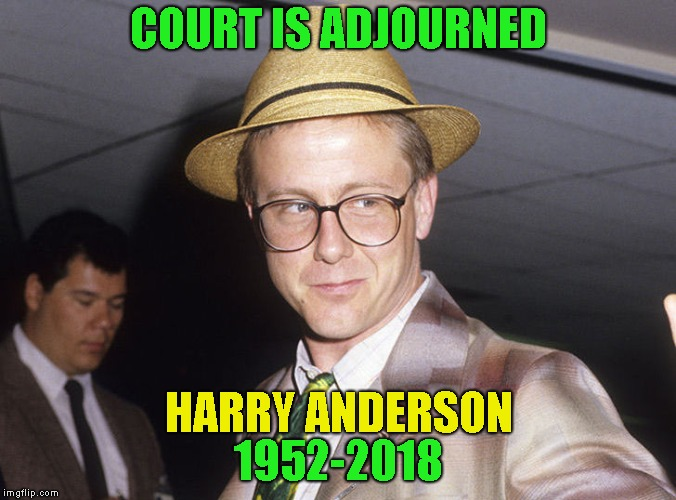 Harry Anderson Of Night Court Dead At 65 | COURT IS ADJOURNED 1952-2018 HARRY ANDERSON | image tagged in night court,dead,died,rip,actor,obituary | made w/ Imgflip meme maker