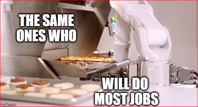 THE SAME ONES WHO WILL DO MOST JOBS | made w/ Imgflip meme maker