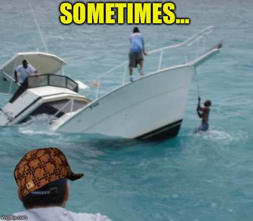 SOMETIMES... | made w/ Imgflip meme maker