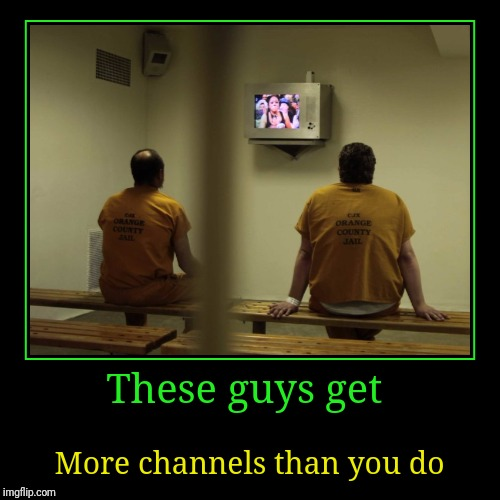 You pay for it | These guys get | More channels than you do | image tagged in funny,demotivationals | made w/ Imgflip demotivational maker