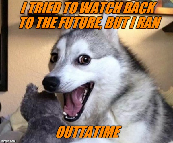 I TRIED TO WATCH BACK TO THE FUTURE, BUT I RAN OUTTATIME | made w/ Imgflip meme maker