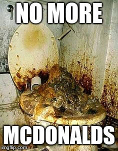 Public Bathroom | NO MORE MCDONALDS | image tagged in public bathroom | made w/ Imgflip meme maker