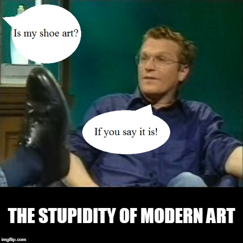 THE STUPIDITY OF MODERN ART | THE STUPIDITY OF MODERN ART | image tagged in funny,demotivationals,art,memes,modern art | made w/ Imgflip demotivational maker
