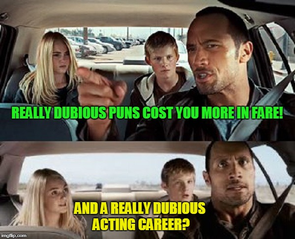 REALLY DUBIOUS PUNS COST YOU MORE IN FARE! AND A REALLY DUBIOUS ACTING CAREER? | made w/ Imgflip meme maker