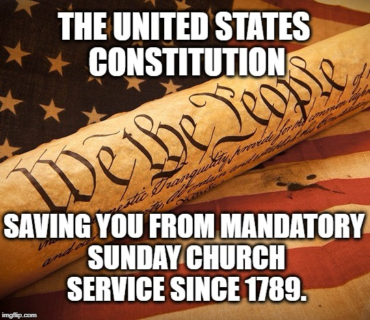 You're Welcome! | THE UNITED STATES CONSTITUTION SAVING YOU FROM MANDATORY SUNDAY CHURCH SERVICE SINCE 1789. | image tagged in united states,constitution,usa,church,bible,freedom | made w/ Imgflip meme maker