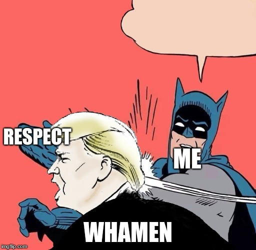 Batman slaps Trump | ME WHAMEN RESPECT | image tagged in batman slaps trump | made w/ Imgflip meme maker