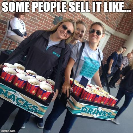 selling it | SOME PEOPLE SELL IT LIKE... | image tagged in selling it | made w/ Imgflip meme maker
