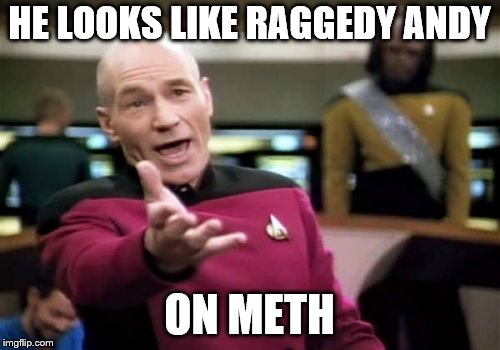 Picard Wtf Meme | HE LOOKS LIKE RAGGEDY ANDY ON METH | image tagged in memes,picard wtf | made w/ Imgflip meme maker