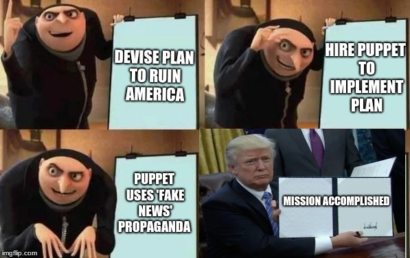 Putin's evil plan! | DEVISE PLAN TO RUIN AMERICA HIRE PUPPET TO IMPLEMENT PLAN PUPPET USES 'FAKE NEWS' PROPAGANDA MISSION ACCOMPLISHED | image tagged in gru's plan,putin,donald trump is an idiot,funny,memes | made w/ Imgflip meme maker