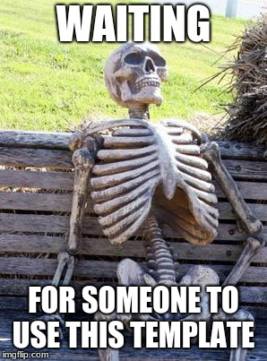 This meme is dead | WAITING FOR SOMEONE TO USE THIS TEMPLATE | image tagged in memes,waiting skeleton,dead memes,shrek,god,pocket shrek | made w/ Imgflip meme maker