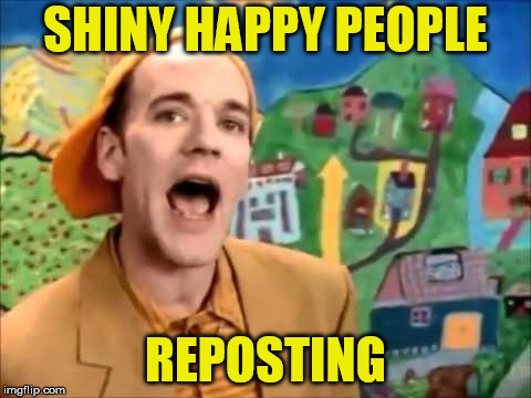 SHINY HAPPY PEOPLE REPOSTING | made w/ Imgflip meme maker