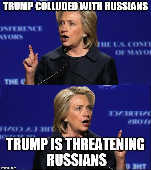 TRUMP COLLUDED WITH RUSSIANS TRUMP IS THREATENING RUSSIANS | image tagged in hillary double talk | made w/ Imgflip meme maker