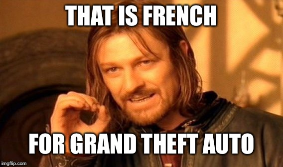 One Does Not Simply Meme | THAT IS FRENCH FOR GRAND THEFT AUTO | image tagged in memes,one does not simply | made w/ Imgflip meme maker
