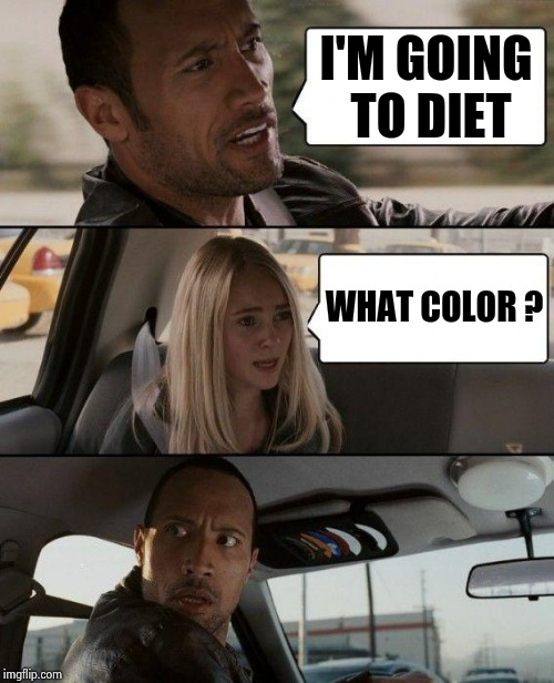 The Rock Driving Meme | I'M GOING TO DIET WHAT COLOR ? | image tagged in memes,the rock driving | made w/ Imgflip meme maker