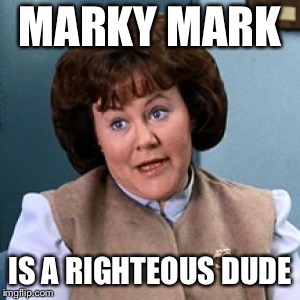 MARKY MARK IS A RIGHTEOUS DUDE | made w/ Imgflip meme maker