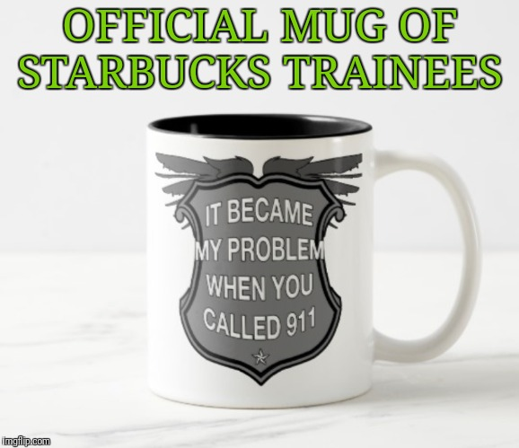 OFFICIAL MUG OF STARBUCKS TRAINEES | image tagged in memes,starbucks,breaking news,funny | made w/ Imgflip meme maker