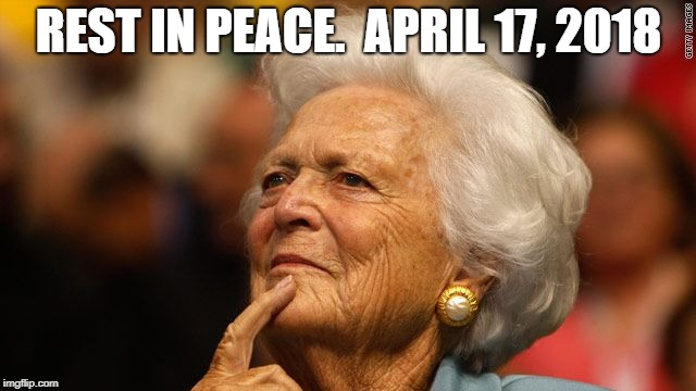 REST IN PEACE.  APRIL 17, 2018 | image tagged in barbara bush | made w/ Imgflip meme maker