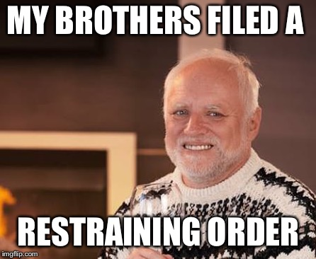 MY BROTHERS FILED A RESTRAINING ORDER | made w/ Imgflip meme maker