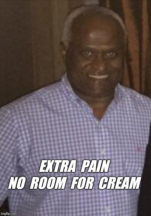 NO  ROOM  FOR  CREAM EXTRA  PAIN | made w/ Imgflip meme maker