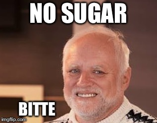 NO SUGAR BITTE | made w/ Imgflip meme maker