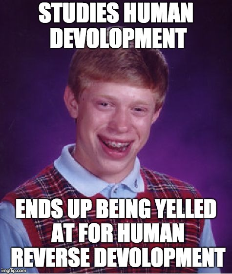 Bad Luck Brian Meme | STUDIES HUMAN DEVOLOPMENT ENDS UP BEING YELLED AT FOR HUMAN REVERSE DEVOLOPMENT | image tagged in memes,bad luck brian | made w/ Imgflip meme maker