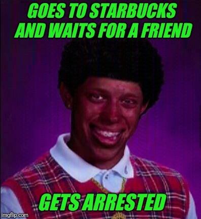 GOES TO STARBUCKS AND WAITS FOR A FRIEND GETS ARRESTED | made w/ Imgflip meme maker