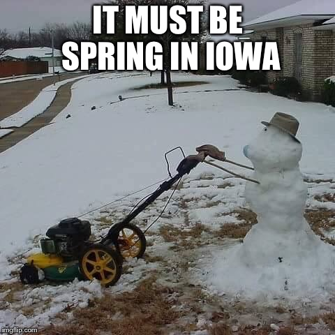 Snow mow | IT MUST BE SPRING IN IOWA | image tagged in funny memes,snow,snowman,mowing,imgflip | made w/ Imgflip meme maker