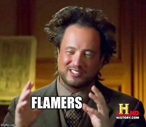 Ancient Aliens Meme | FLAMERS | image tagged in memes,ancient aliens | made w/ Imgflip meme maker
