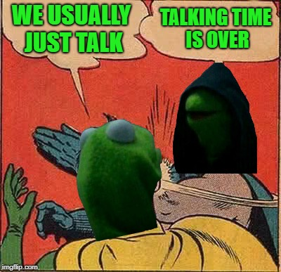 Kermit slapping Kermit | WE USUALLY JUST TALK TALKING TIME IS OVER | image tagged in memes,evil kermit,kermit the frog | made w/ Imgflip meme maker