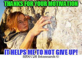 THANKS FOR YOUR MOTIVATION IT HELPS ME TO NOT GIVE UP! | made w/ Imgflip meme maker