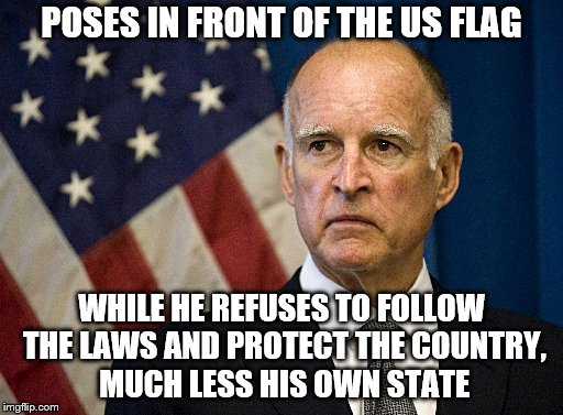 Tired of their ways yet California? |  POSES IN FRONT OF THE US FLAG; WHILE HE REFUSES TO FOLLOW THE LAWS AND PROTECT THE COUNTRY, MUCH LESS HIS OWN STATE | image tagged in memes,jerry brown,he knows better than everyone | made w/ Imgflip meme maker