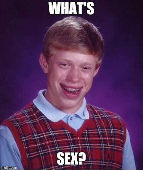 WHAT'S SEX? | image tagged in memes,bad luck brian | made w/ Imgflip meme maker