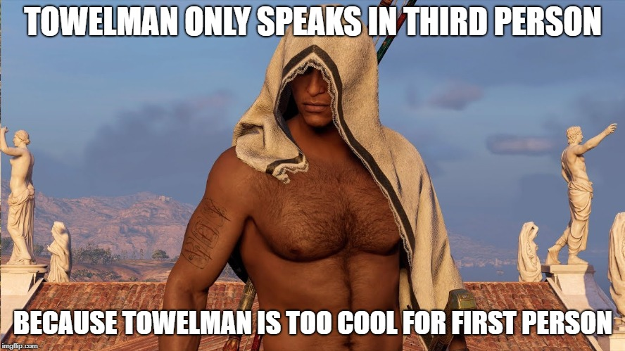 Towelman | TOWELMAN ONLY SPEAKS IN THIRD PERSON BECAUSE TOWELMAN IS TOO COOL FOR FIRST PERSON | image tagged in towelman | made w/ Imgflip meme maker