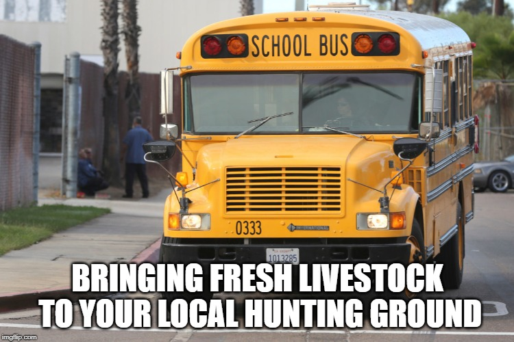 BRINGING FRESH LIVESTOCK TO YOUR LOCAL HUNTING GROUND | image tagged in us school bus | made w/ Imgflip meme maker