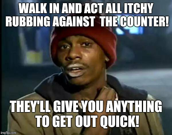 Fast food tip | WALK IN AND ACT ALL ITCHY RUBBING AGAINST  THE COUNTER! THEY'LL GIVE YOU ANYTHING TO GET OUT QUICK! | image tagged in memes,y'all got any more of that,mcdonalds,burger king | made w/ Imgflip meme maker