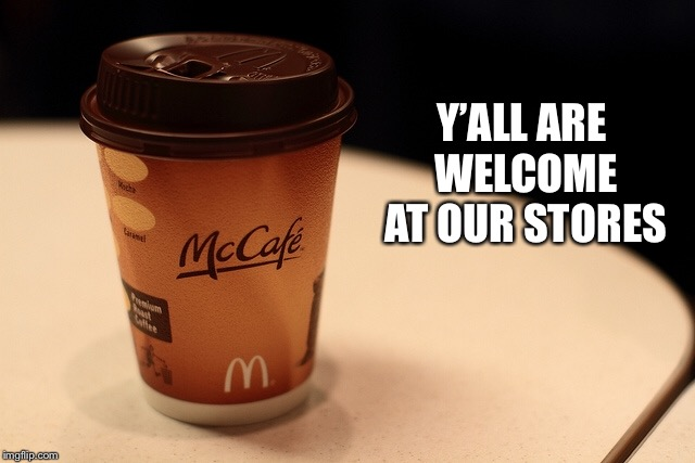 McCafé  | Y'ALL ARE WELCOME AT OUR STORES | image tagged in starbucks,mcdonalds | made w/ Imgflip meme maker