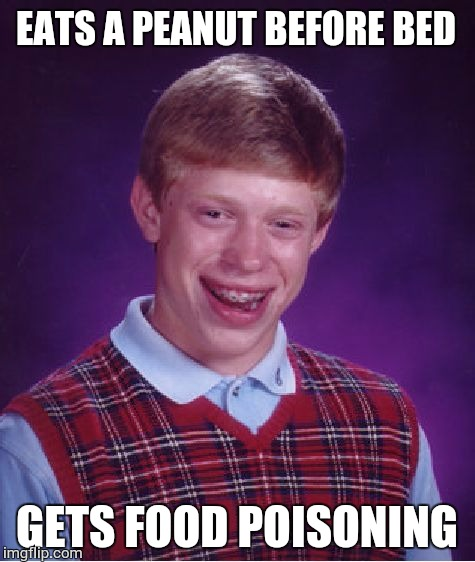 Bad Luck Brian Meme | EATS A PEANUT BEFORE BED GETS FOOD POISONING | image tagged in memes,bad luck brian | made w/ Imgflip meme maker