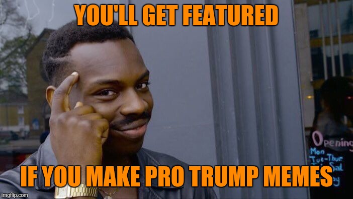 Meme safe just something I noticed | YOU'LL GET FEATURED IF YOU MAKE PRO TRUMP MEMES | image tagged in memes,roll safe think about it | made w/ Imgflip meme maker