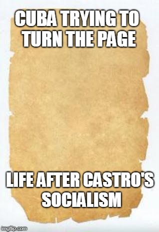 Page | CUBA TRYING TO TURN THE PAGE LIFE AFTER CASTRO'S SOCIALISM | image tagged in page | made w/ Imgflip meme maker